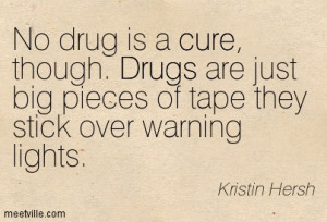 No Drug Is A Cure Though Drugs Are Just Big Pieces of Tape They Stick ...