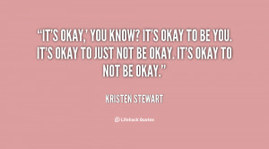 quote-Kristen-Stewart-its-okay-you-know-its-okay-to-146050.png