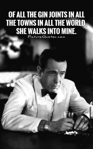 Of all the gin joints in all the towns in all the world, she walks ...