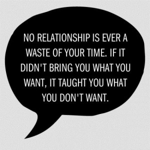 No relationship is ever a waste of your time. If it didn't bring you ...