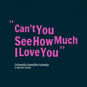 Quotes Picture: can't you see how much i love you
