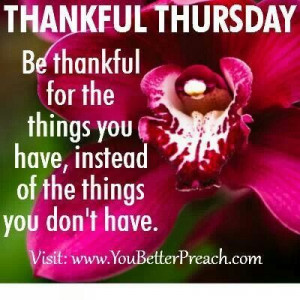 Good morning, it's Thankful Thursday. Better Preach, Weeks Inspiration ...
