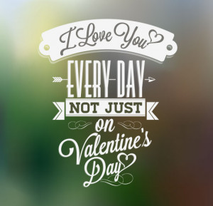 Love you everyday valentine's day quotes