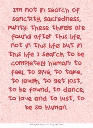not in search of sanctity, sacredness, purity...