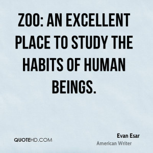 Zoo: An excellent place to study the habits of human beings.