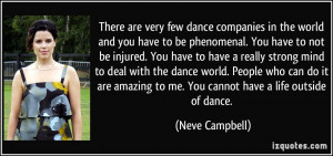 very few dance companies in the world and you have to be phenomenal ...