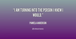 quote-Pamela-Anderson-i-am-turning-into-the-person-i-114746.png