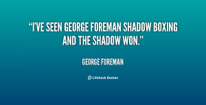 quote George Foreman ive seen george foreman shadow boxing and 86020