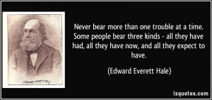 quote-never-bear-more-than-one-trouble-at-a-time-some-people-bear ...