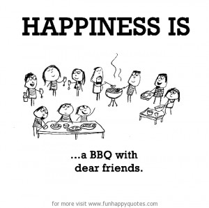 Funny Grilling Quotes Happiness is, a bbq with dear