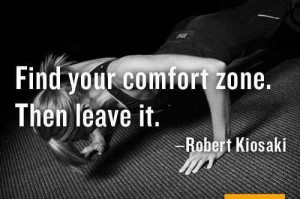 Nothing is ever accomplished if you don't leave your comfort zone.