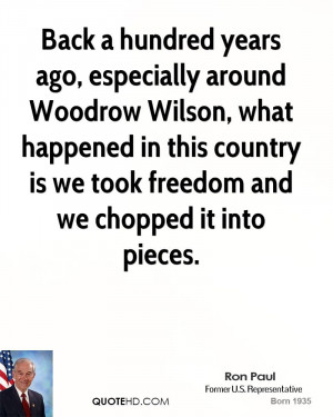 Back a hundred years ago, especially around Woodrow Wilson, what ...