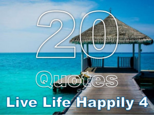 20 Quotes Live Life Happily 4