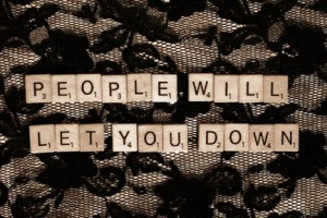 People Will Let You Down, But God Never Will