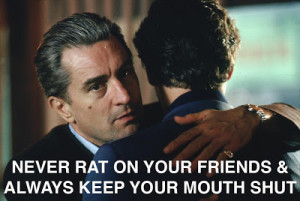 Never rat on your friends & always keep your mouth shut.