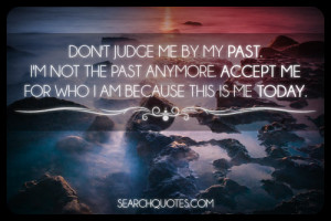me by my past. I'm not the past anymore,Quotes,Inspirational quotes ...