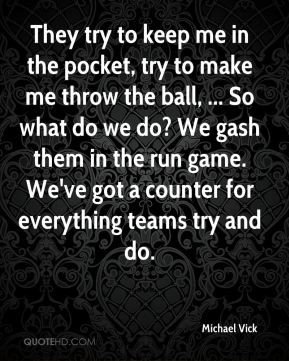 Michael Vick - They try to keep me in the pocket, try to make me throw ...
