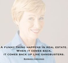 funny thing happens in real estate. When it comes back, it comes ...