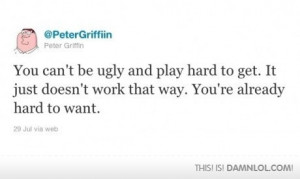 You Can't Be Ugly And Hard To Get...