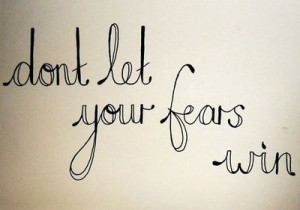 Don't let your fears win.