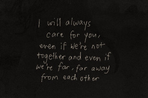 PHOTOS LOVE QUOTE I WILL ALWAYS CARE FOR YOU EVEN IF WERE NOT TOGETHER ...