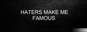 HATERS MAKE ME FAMOUS Facebook Quote Cover #