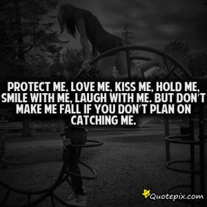 Protect Me, Love Me, Kiss Me, Hold Me..