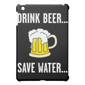 drink_beer_save_water_funny_quotes_ipad_mini_case ...