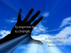 Life Quotes – To improve is to change