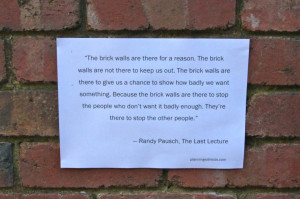 Sept 3 last year, I posted the above photo of the Randy Pausch quote ...