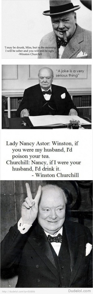 Winston Churchill. Perhaps not words to live by but at least witty ...