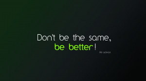 Be Better Life Advice Beautiful Quotes Photos