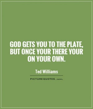 God Quotes Baseball Quotes Ted Williams Quotes