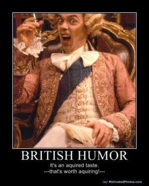 British 'Dry' Humour is the only humour I find humoureous.