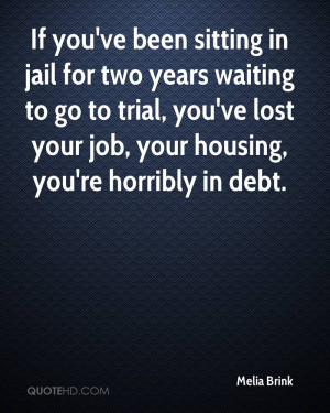If you've been sitting in jail for two years waiting to go to trial ...