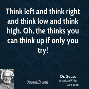 Think left and think right and think low and think high. Oh, the ...