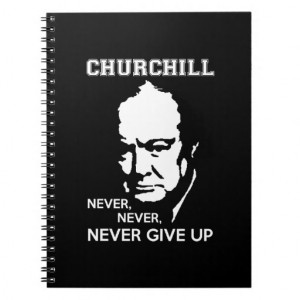 NEVER, NEVER NEVER GIVE UP WINSTON CHURCHILL QUOTE SPIRAL NOTEBOOK