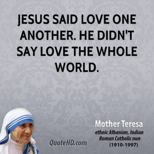 Jesus said love one another. He didn't say love the whole world.