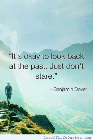 Benjamin Dover quote on looking back at the past