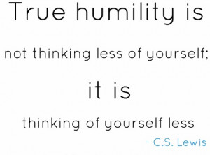 True Humility,Good Morning Quotes,humble, quotes, pictures, C S LEwis ...