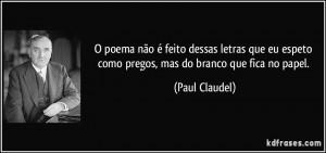 ... eu espeto como pregos, mas do branco que fica no papel. (Paul Claudel