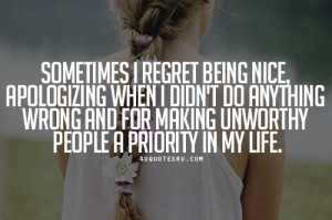 Sometimes I Regret For Making Unworthy People A Priority In My Life