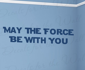 May The Force Be With You Star Wars Vinyl Wall Decal Quote