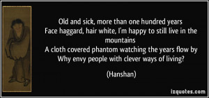 Old and sick, more than one hundred years Face haggard, hair white, I ...