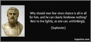 Why should man fear since chance is all in allfor him, and he can ...