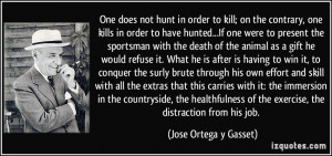 ... of the exercise, the distraction from his job. - Jose Ortega y Gasset
