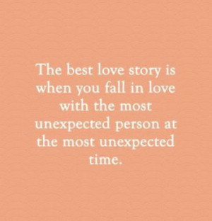 ... fall in love with the most unexpected person at the most unexpected