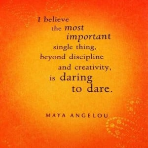Maya angelou dare to dare picture quote