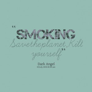 Quotes Picture: smoking save the planet,kill yourself