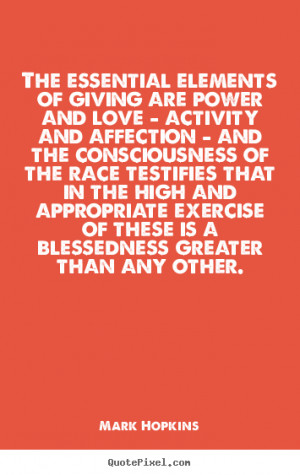 Quotes about love - The essential elements of giving are power and ...